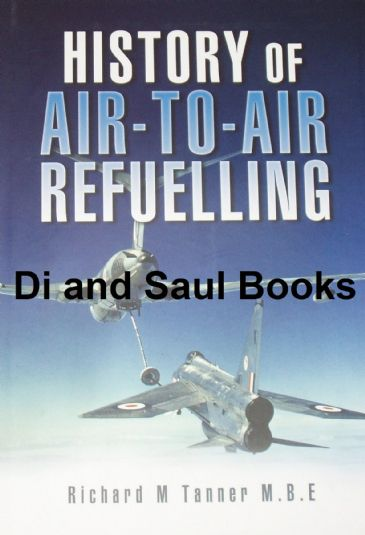 History of Air to Air Refuelling, by Richard M Tanner